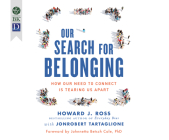 Our Search for Belonging: How Our Need to Connect Is Tearing Us Apart Cover Image