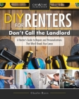 DIY for Renters: Don't Call the Landlord: A Renter's Guide to Repairs and Personalizations That Won't Break Your Lease Cover Image