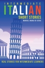 Intermediate Italian Short Stories: real and short stories to Learn Italian Language and improve your reading and listening skills. Learn Italian with Cover Image