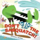 Don't Splash the Sasquatch! (A Sasquatch Picture Book #1) Cover Image