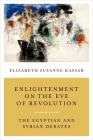 Enlightenment on the Eve of Revolution: The Egyptian and Syrian Debates Cover Image