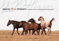 Among Wild Horses: A Portrait of the Pryor Mountain Mustangs Cover Image