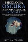 Psicologia Oscura e Manipolazione Mentale: Convinci gli altri, coinvolgi e difenditi - Il manuale di psicologia nera con esempi pratici per imparare l Cover Image