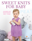 Sweet Knits for Baby: 30 Modern and Fresh Designs for 0 - 3 Years Cover Image