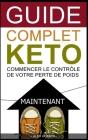 Guide complet Keto: Commencer le contrôle de votre perte de poids maintenant Cover Image