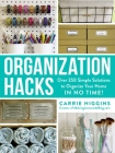 Organization Hacks: Over 350 Simple Solutions to Organize Your Home in No Time! Cover Image