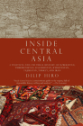 Inside Central Asia: A Political and Cultural History of Uzbekistan, Turkmenistan, Kazakhstan, Kyrgyz stan, Tajikistan, Turkey, and Iran Cover Image