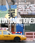 Unsanctioned: The Art on New York Streets Cover Image