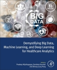 Demystifying Big Data, Machine Learning, and Deep Learning for Healthcare Analytics Cover Image