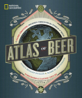National Geographic Atlas of Beer: A Globe-Trotting Journey Through the World of Beer Cover Image
