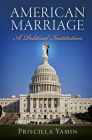 American Marriage: A Political Institution (American Governance: Politics) Cover Image