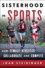 Sisterhood in Sports: How Female Athletes Collaborate and Compete Cover Image