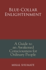 Blue-Collar Enlightenment: A Guide to an Awakened Consciousness for Ordinary People Cover Image