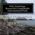 Fifty Paintings: Roosevelt-Campobello International Park: Celebrating the Park's 50th Anniversary Cover Image