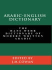 Arabic-English Dictionary: The Hans Wehr Dictionary of Modern Written Arabic (English and Arabic Edition) Cover Image