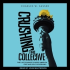 Crushing the Collective: The Last Chance to Keep America Free and Self-Governing Cover Image