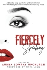 Fiercely Speaking: A Step-by-Step Guide for Ordinary Women Who Are Ready to Awaken Their Extraordinary Voice Cover Image