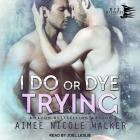 I Do, or Dye Trying Lib/E Cover Image