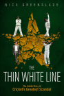 The Thin White Line: The Inside Story of Cricket's Greatest Scandal Cover Image