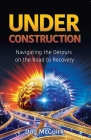 Under Construction: Navigating the Detours on the Road to Recovery  Cover Image