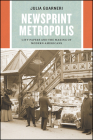 Newsprint Metropolis: City Papers and the Making of Modern Americans (Historical Studies of Urban America) Cover Image