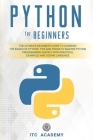 Python for Beginners: The Ultimate Beginner's Guide to Learning the Basics of Python. Tips and Tricks to Master Python Programming Quickly w Cover Image