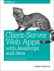 Client-Server Web Apps with JavaScript and Java: Rich, Scalable, and Restful Cover Image