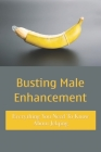 Busting Male Enhancement: Everything You Need To Know About Jelqing: Jelqing Before And After Cover Image
