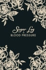 Blood Pressure and Sugar Log: Flowers Cover - 53 Weeks Daily Tracking Record Book For Blood Pressure and Blood Sugar Log Cover Image