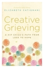 Creative Grieving: A Hip Chick's Path from Loss to Hope Cover Image