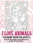 I Love Animals - Coloring Book for adults - 200 Beautiful Animals Designs for Stress Relief and Relaxation Cover Image