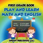 First Grade Book: Play and Learn Math and English Cover Image