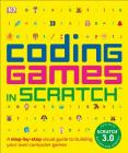 Coding Games in Scratch: A Step-by-Step Visual Guide to Building Your Own Computer Games (Computer Coding for Kids) Cover Image