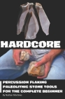 Hardcore: Percussion Flaking Paleolithic Stone Tools for the Complete Beginner Cover Image