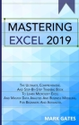Mastering Excel 2019: The Ultimate, Comprehensive, And Step-By-Step Training Book To Learn Microsoft Excel And Master Data Analysis And Busi Cover Image