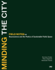 Minding the City: Field Notes on Neuroscience and the Poetics of Sustainable Public Space Cover Image