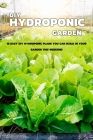 DIY Hydroponic Garden: 16 Easy DIY Hydroponic Plans You Can Build in Your Garden This Weekend: DIY HYDROPONIC GARDEN Cover Image