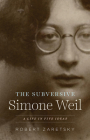 The Subversive Simone Weil: A Life in Five Ideas Cover Image