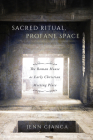 Sacred Ritual, Profane Space: The Roman House as Early Christian Meeting Place (Studies in Christianity and Judaism Series #1) Cover Image