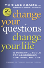 Change Your Questions, Change Your Life: 12 Powerful Tools for Leadership, Coaching, and Life Cover Image