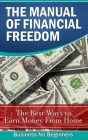 The Manual of Financial Freedom: The best ways to earn money from home Cover Image