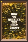How to Receive the Holy Ghost Cover Image