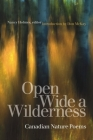 Open Wide a Wilderness: Canadian Nature Poems (Environmental Humanities #2) Cover Image