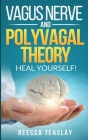Vagus Nerve and Polyvagal Theory: HEAL YOUSELF. Self Help exercises for anxiety, depression, trauma, inflamation, emotional stress etc. Cover Image