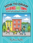 How to draw buildings and towns - guide for kids ages 10 and up: Tips for creating your own unique drawings of houses, streets and cities. Cover Image