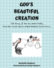 God's Beautiful Creation: The Story of How You Were Made, And the Truth about Where Babies Come From Cover Image