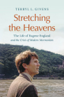 Stretching the Heavens: The Life of Eugene England and the Crisis of Modern Mormonism Cover Image