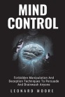 Mind Control: Forbidden Manipulation And Deception Techniques To Persuade And Brainwash Anyone Cover Image