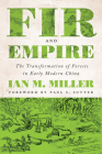 Fir and Empire: The Transformation of Forests in Early Modern China (Weyerhaeuser Environmental Books) Cover Image
