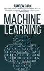 Machine Learning: The Ultimate Guide for Beginners on Deep Learning, Artificial Intelligence, Data Science and Data Analysis with Python Cover Image